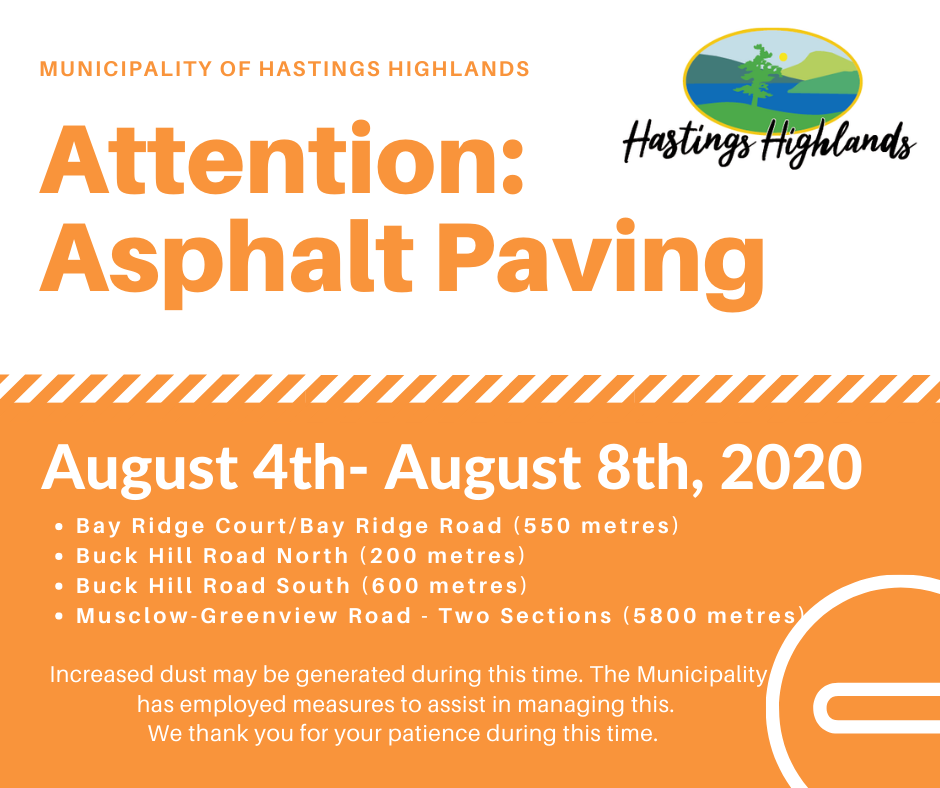 Attention: Asphalt Paving. August 4th - August 8th, 2020. Bay Ridge Court/Bay Ridge Road (550 metres) Buck Hill Road North (200 metres) Buck Hill Road South (600 metres) Musclow-Greenview Road - Two Sections (5800 metres)